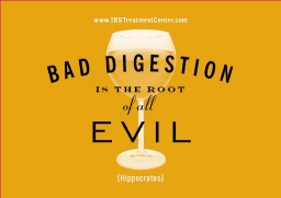 Bad Digestion is the Root of All Evil